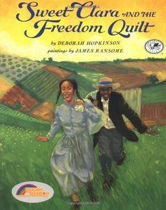Sweet Clara and the Freedom Quilt (Reading Rainbow Books)       by Deborah Hopkinson,      http://www.amazon.com