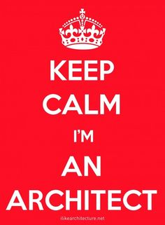 Keep Calm Im An Architect architecture-quotes