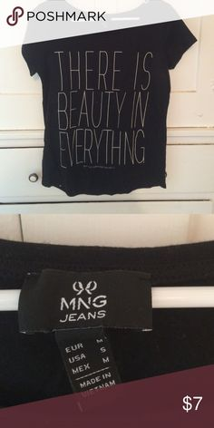 """Graphic t-shirt """"There is beauty in everything"""" black t-shirt from MNG jeans.  Super cute and comfortable!  Size S but runs more like a S/M. MNG Jeans Tops Tees - Short Sleeve"""