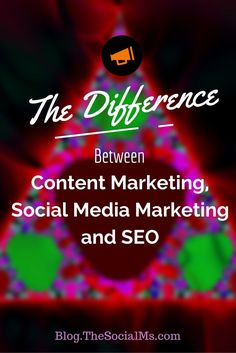 The Difference Between Content Marketing, Social Media Marketing and SEO more on http://blog.thesocialms.com/