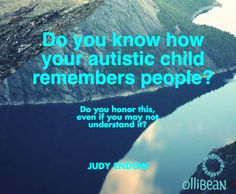 """Photograph of cliff and ocean . Text reads """" Do you know how your autistic child remembers people? Do you honor this, even if you may not understand it? Judy Endow on Ollibean """""""