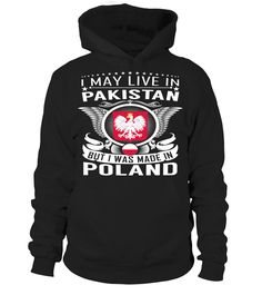 I May Live in Pakistan But I Was Made in Poland Country T-Shirt V2 #PolandShirts