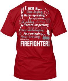 I Am A.. Line Laying, Water  Spraying, Pump Priming, Ladder Climbing, Hazard Inspecting, Smoke Detecting, First Aid ... Deep Red T-Shirt Back