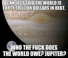 cnn just said the world is 40 trillion in debt...