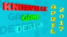 Knoxville Game Design - April 2017