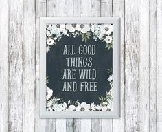 Quote Print - Printable Art - Inspirational Art - All Good Things Are Wild And Free - Digital Download - Typography Quote - Printable Quote