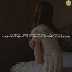 AKU TENGAH MENCEKIK RASA YANG TELAH KAU LAHIRKAN, NAMUN MIMPI DITENGAH MALAM MENIUP JIWA DIMUKANYA YANG KEBIRUAN Quotes Indonesia, Quote Life, People Quotes, Love, Sd, Captions, Wise Words, Qoutes, Islam