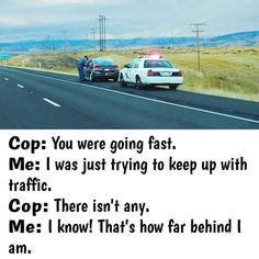 Pretty clever way to try and get out of a speeding ticket. Hopefully its funny enough for the cop to let you off with. Funny Car Quotes, Funny Jokes, Hilarious, Funny Shit, Fb Memes, Speeding Tickets, Desi Jokes, Best Memes Ever, Car Humor