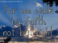 2 Corinthians 5:7.