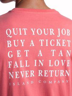 Quit Your Job, Buy a Ticket Tee Shirt | Island Company
