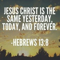 Hebrews It's so true. The person of Jesus is still the same one that I encountered in Brazil :) He is good. He has not changed. Lord King, Book Of Hebrews, Joyful Noise, How He Loves Us, Favorite Bible Verses, Christian Encouragement, Praise And Worship, Sweet Words, Positive Words