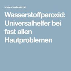Wasserstoffperoxid: Universalhelfer bei fast allen Hautproblemen
