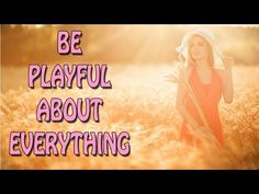 Be Playful About Everything | Law of Attraction Resource Guide