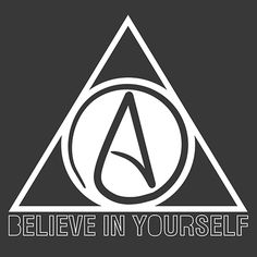 Atheist: Believe in yourself. One of our most popular shirts. Please share. #atheism #atheist #tshirt