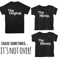 """NEW #kaansdesigns original! You gave the world """"the remix"""", but had come back and give a little more! The ENcore is the perfect tee for number 2 to complete our popular mommy/daddy/ mini set """"The Original/The Remix.  Available now in toddler tri-blend and  baby one piece"""