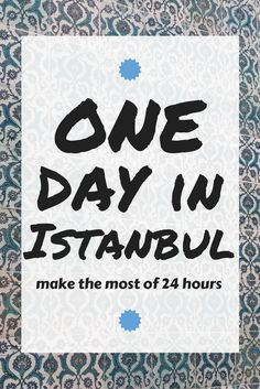 Discover Istanbul in 24 Hours - One Day Itinerary for Istanbul, Turkey - Istanbul Highlights