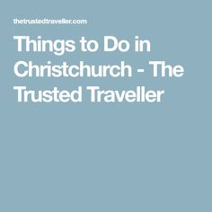 Things to Do in Christchurch - The Trusted Traveller