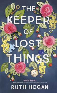 FICTION > THE KEEPER OF LOST THINGS by Ruth Hogan > January 2017 > A novel of lost object and new beginnings. Floral Graphic Design
