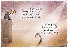 Leunig - you stand accused of living in a world addicted to war