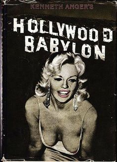 """Book --- """"Hollywood Babylon"""" by Kenneth Anger. Banned ten days after its release in 1965, the avant-garde filmmaker's notorious work flared into the public eye in 1975, when it was roundly dismissed and became a cult classic of Hollywood scandal. Anger's gossipy stories about Clara Bow, Jayne Mansfield, and Sharon Tate have remained as persistent rumors and legends that people need to debunk."""