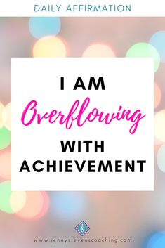 #DailyAffirmation - I AM OVERFLOWING WITH ACHIEVEMENT Positive Affirmations For Success, Daily Affirmations, Positivity