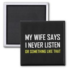 Wife Says Never Listen Something Like That Magnet - married gifts wedding anniversary marriage party diy cyo