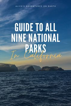 Guide to All Nine of California's National Parks - ALICE'S ADVENTURES - Adventure Tourism