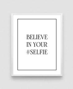 Believe in your selfie Inspirational Print Motivational
