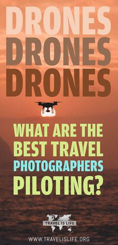 What is the best travel drone? Top Travel Drones for Travel Photographers 2017. How to choose the best portable travel drone. Travel Tips.