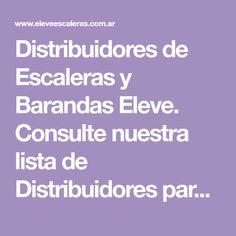 Distribuidores de Escaleras y Barandas Eleve. Consulte nuestra lista de Distribuidores para obtener mayor información. Lo esperamos.
