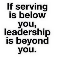 Inspirational Quotes from Functional Rustic If serving is below you, leadership is beyond you. If serving is below you, leadership is beyond you. Work Quotes, Great Quotes, Quotes To Live By, Me Quotes, Motivational Quotes, Qoutes, Inspirational Quotes About Work, Motivational Affirmations, Motivational Leadership