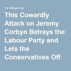 This Cowardly Attack on Jeremy Corbyn Betrays the Labour Party and Lets the Conservatives Off Scot-Free in Their Moment of Turmoil JULY 7 2016 #keepcorbyn