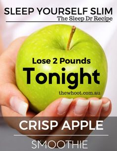 Crisp Apple Smoothie - Sleep Yourself Slim - Lose 2 Pounds Overnight. This is the famous 'Sleep Doctor' Recipe and it works!