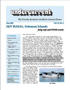 Undercurrent, published since 1975, called 'the Consumer Reports of diving' by Business Week,  provides authoritative, unbiased, well-organized reviews of scuba diving liveaboards, resorts, and dive gear. We're a dive magazine providing timely information as well as access to back issues and thousands of easy-to-find reports.