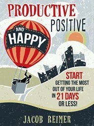 Productive, Positive, And Happy by Jacob Reimer ebook deal