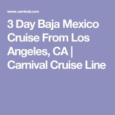 3 Day Baja Mexico Cruise From Los Angeles, CA | Carnival Cruise Line