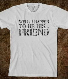 Well, I happen to be his... friend