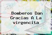 http://tecnoautos.com/wp-content/uploads/imagenes/tendencias/thumbs/bomberos-dan-gracias-a-la-virgencita.jpg virgencita. Bomberos dan gracias a la virgencita, Enlaces, Imágenes, Videos y Tweets - http://tecnoautos.com/actualidad/virgencita-bomberos-dan-gracias-a-la-virgencita/