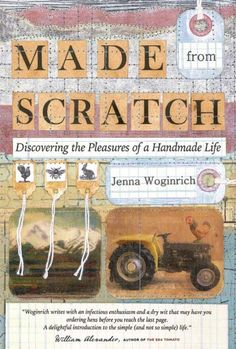 Made from Scratch: Discovering the Pleasures of a Handmade Life by Jenna Woginrich