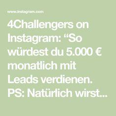 """4Challengers on Instagram: """"So würdest du 5.000 € monatlich mit Leads verdienen.  PS: Natürlich wirst du diesen Betrag nicht im ersten Monat erreichen, sondern das…"""" Monat, Entrepreneurship, Online Marketing, Math Equations, Instagram, Knowledge, Nature, Tips, Internet Marketing"""