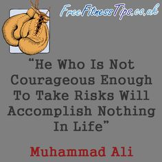"""""""He Who Is Not Courageous Enough To Take Risks Will Accomplish Nothing In Life"""" - Muhammad Ali  http://www.pinterest.com/freefitnesstips/"""