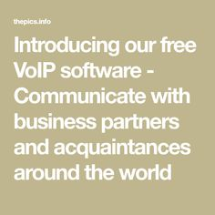 Introducing our free VoIP software - Communicate with business partners and acquaintances around the world