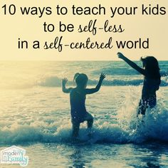 10 Ways to teach kids to be self-less in a self-centered world