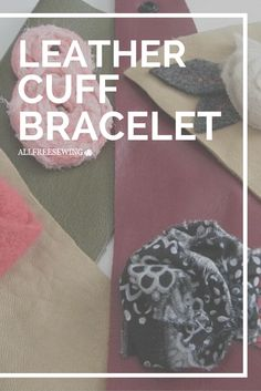 Normally your look mimics that of the girl next door, but today you're feeling edgier. You turn to your dresser top and choose to don The Girl Is Tough Leather Cuff Bracelet that you made last week. Hand-sewn, this DIY bracelet features soft flowers that contrast the rough leather cuff.
