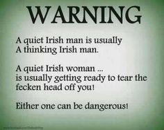 Irish women hahaha watch out lol! As an Irish woman I find this to be very funny, really. But I think you'll find it hard to find an Irish man like that. Irish Celtic, Irish Men, Thats The Way, That Way, Irish Quotes, Irish Sayings, Scottish Quotes, Sweet Sayings, Irish Proverbs