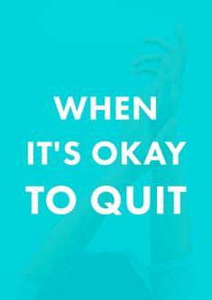 When It's Okay to Quit | Worried about quitting something -- your job, a project, or something else? Don't worry! Sometimes quitting can be a good thing.