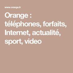 Orange : téléphones, forfaits, Internet, actualité, sport, video