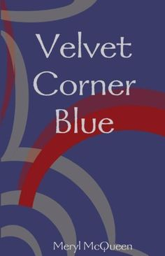 Velvet Corner Blue by Meryl McQueen, http://www.amazon.com/dp/B001XCVGTI/ref=cm_sw_r_pi_dp_kWB3qb0QZG7BG