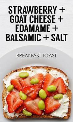 Goat Cheese + Sliced Strawberries + Shelled Edamame + Balsamic Vinegar + Sea Salt #healthy #breakfast #energy #toast