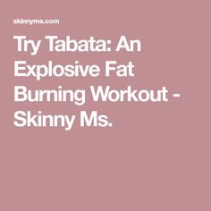 Try Tabata: An Explosive Fat Burning Workout - Skinny Ms.